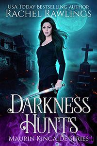 Darkness Hunts: A Maurin Kincaide Series Novel