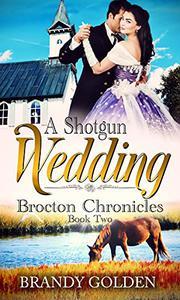 A Shotgun Wedding: Brocton Chronicles Book 2