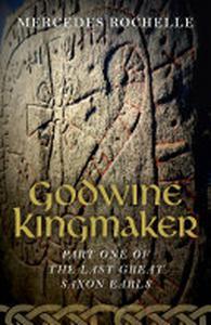 Godwine Kingmaker: Part One of The Last Great Saxon Earls