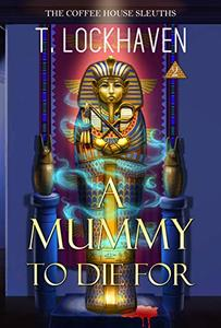 The Coffee House Sleuths: A Mummy to Die For