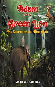 Adam and the Green Lion ( The Secret of the Blue Gem ) :: A novel full of magic and adventures for children.