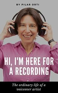 Hi, I'm Here for a Recording: The ordinary life of a voiceover artist.