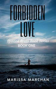 Forbidden Love: Spoiled Brats Book Series Book One