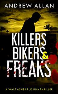 Killers, Bikers & Freaks: A Walt Asher Florida Thriller