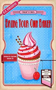 Bring Your Own Baker: A humorous culinary cozy mystery