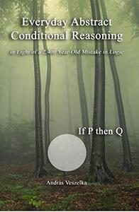 Everyday Abstract Conditional Reasoning: in Light of a 2,400 Year-Old Mistake in Logic