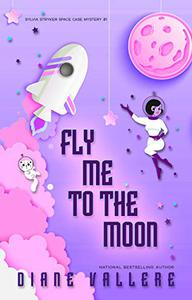 Fly Me To The Moon: A Sylvia Stryker Mystery