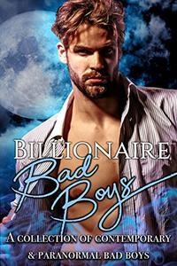 Billionaire Bad Boys: A Collection of Contemporary & Paranormal Bad Boys