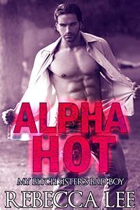 Alpha Hot, My Bitch Sister's Bad Boy