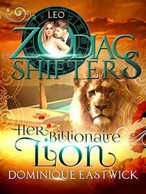 Her Billionaire Lion: A Zodiac Shifters Paranormal Romance: Leo
