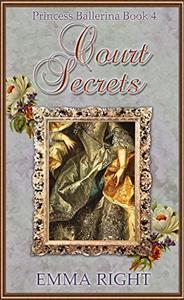 Court Secrets (Princesses of Chadwick Castle Series II): Princess Ballerina Book 4