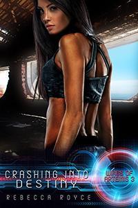 Crashing Into Destiny: A Science Fiction Reverse Harem Romance