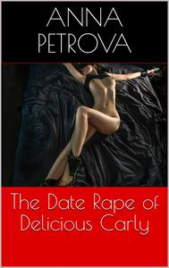 The Date Rape of Delicious Carly