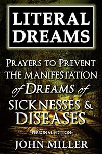 Literal Dreams: Prayers To Prevent The Manifestation Of Dreams Of Sicknesses & Diseases - Personal Edition