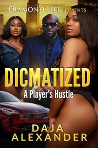 Dicmatized: A Player's Hustle