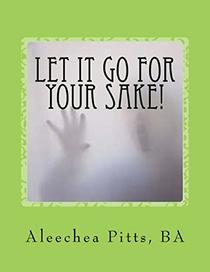 Let It Go For Your Sake!: Forgive!