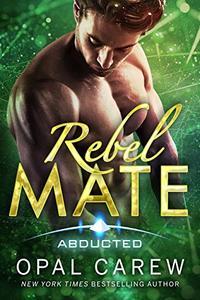 Rebel Mate: Steamy Sci-Fi Alien Abduction Romance