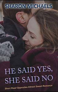 He Said Yes, She Said No: Opposites Attract Sweet Romance