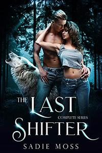 The Last Shifter: A Paranormal Romance Complete Series