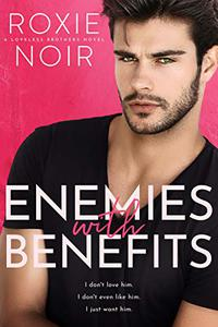 Enemies With Benefits: An Enemies-to-Lovers Romance