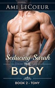 Seducing Sarah - Book 2: The Body: Tony