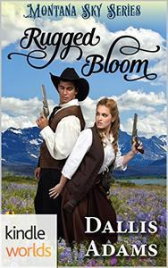 Montana Sky: Rugged Bloom (Kindle Worlds)