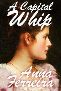 A Capital Whip: A Pride and Prejudice Sequel