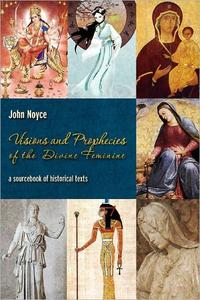 Visions and Prophecies of the Divine Feminine: A Sourcebook of Historical Texts