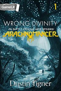 Wrong Divinity: Oh Sh*t! I F*cking Hate Spiders!