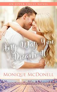 Any Way You Dream It: An Upper Crust Novel - Book 2 - a fake enagagement small town romance