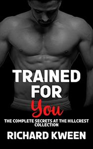 Trained For You: The Complete Secrets at the Hillcrest Collection