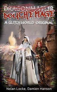 DoucheMage: Humorous Sci-Fi GameLit / LitRPG - Glitchworld 1-2