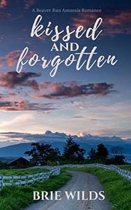 Kissed and Forgotten: A Beaver Run Amnesia Romance