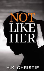 Not Like Her: A suspenseful domestic thriller you won't be able to put down
