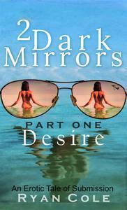 2 Dark Mirrors: Desire
