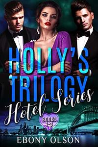Holly's Trilogy: Books 1-3: Hotel Series