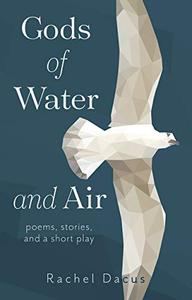 Gods of Water and Air: Poems, Stories, and a Short Play