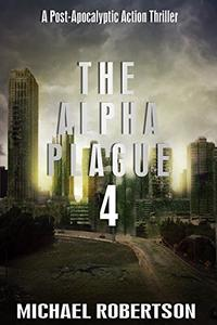 The Alpha Plague 4: A Post-Apocalyptic Action Thriller