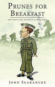 Prunes for Breakfast: One Man's War Based on a True Story