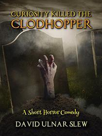 Curiosity Killed the Clodhopper: A Short Story