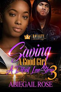 Saving A Good Girl 3: A Detroit Love Story
