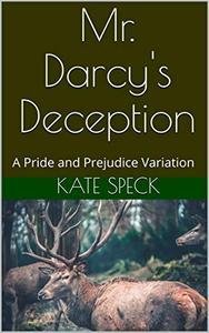 Mr. Darcy's Deception: A Pride and Prejudice Variation