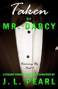 Taken by Mr. Darcy: a steamy Pride & Prejudice variation