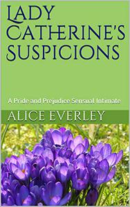 Lady Catherine's Suspicions: A Pride and Prejudice Sensual Intimate