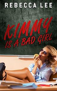 Kimmy is a Bad Girl (Alpha Male Erotic Romance, Coming of Age, Young Woman) (Kimmy's Lover