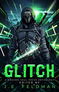 Glitch: A Dragon Soul Press Anthology