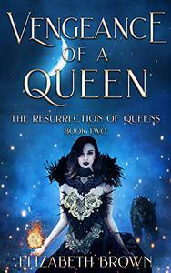 Vengeance of a Queen: The Resurrection of Queens, Book 2