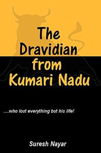 The Dravidian from Kumari Nadu: A fictional account of the incredible journey of an immortal Dravidian!
