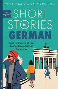 Short Stories in German for Beginners: Read for pleasure at your level, expand your vocabulary and learn German the fun way!