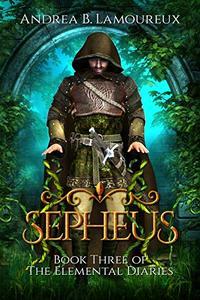 Sepheus: Book Three of The Elemental Diaries